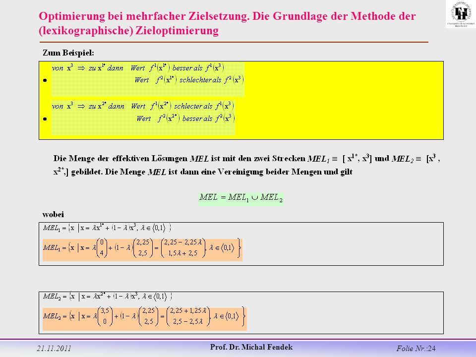 21.11.2011 Prof. Dr. Michal Fendek Folie Nr.:24 Optimierung bei mehrfacher Zielsetzung.