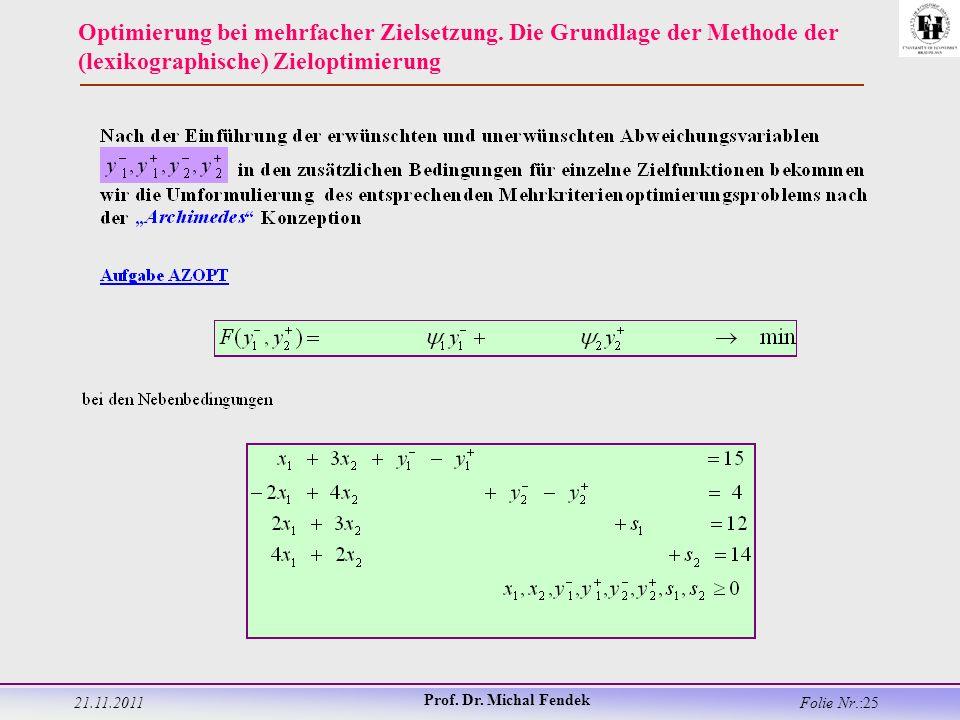 21.11.2011 Prof. Dr. Michal Fendek Folie Nr.:25 Optimierung bei mehrfacher Zielsetzung.