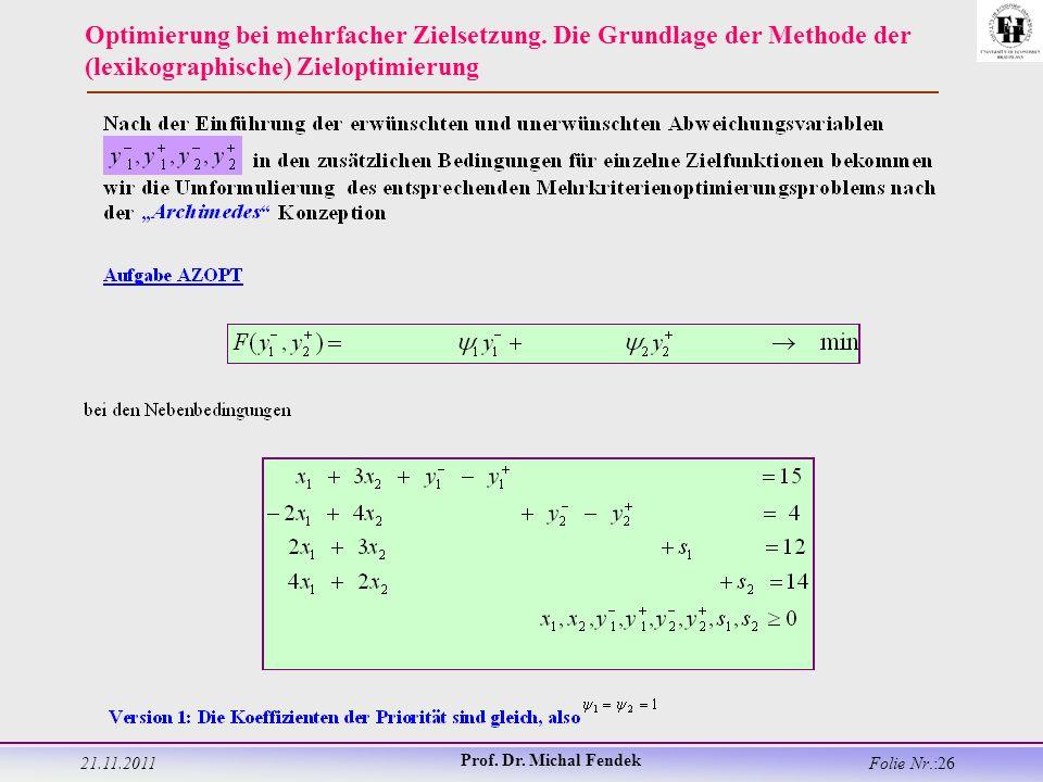 21.11.2011 Prof. Dr. Michal Fendek Folie Nr.:26 Optimierung bei mehrfacher Zielsetzung.