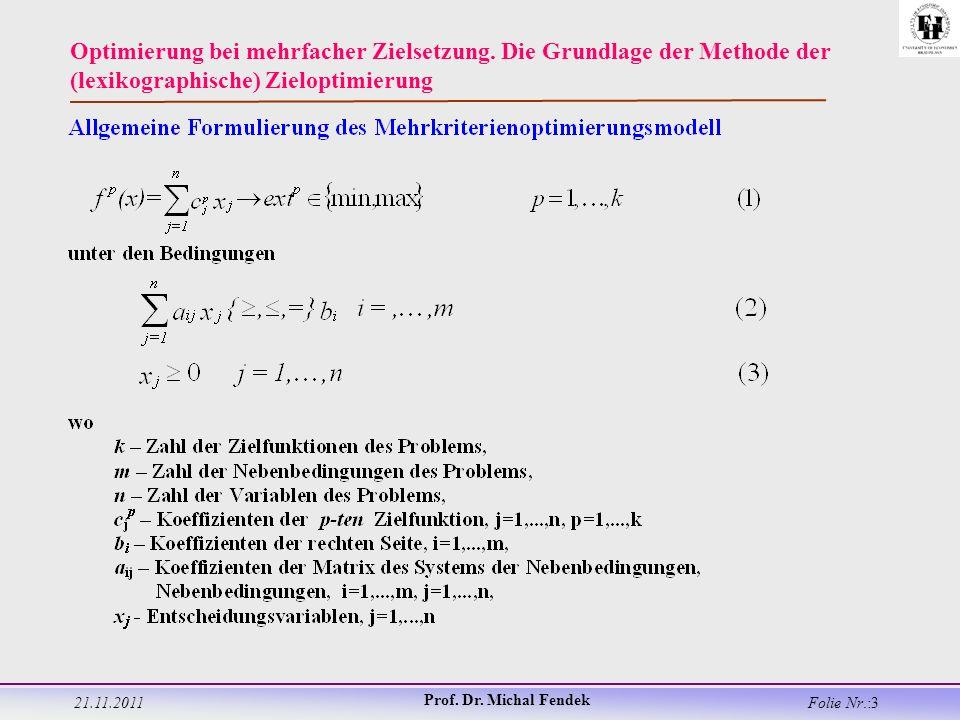 21.11.2011 Prof. Dr. Michal Fendek Folie Nr.:3 Optimierung bei mehrfacher Zielsetzung.