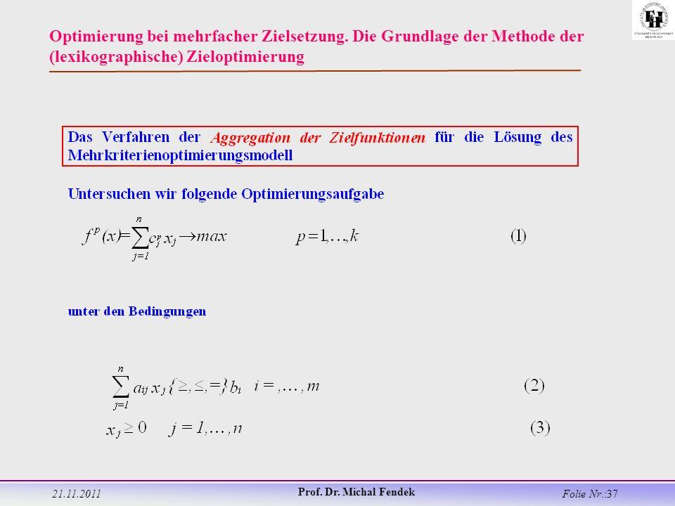 21.11.2011 Prof. Dr. Michal Fendek Folie Nr.:37 Optimierung bei mehrfacher Zielsetzung.
