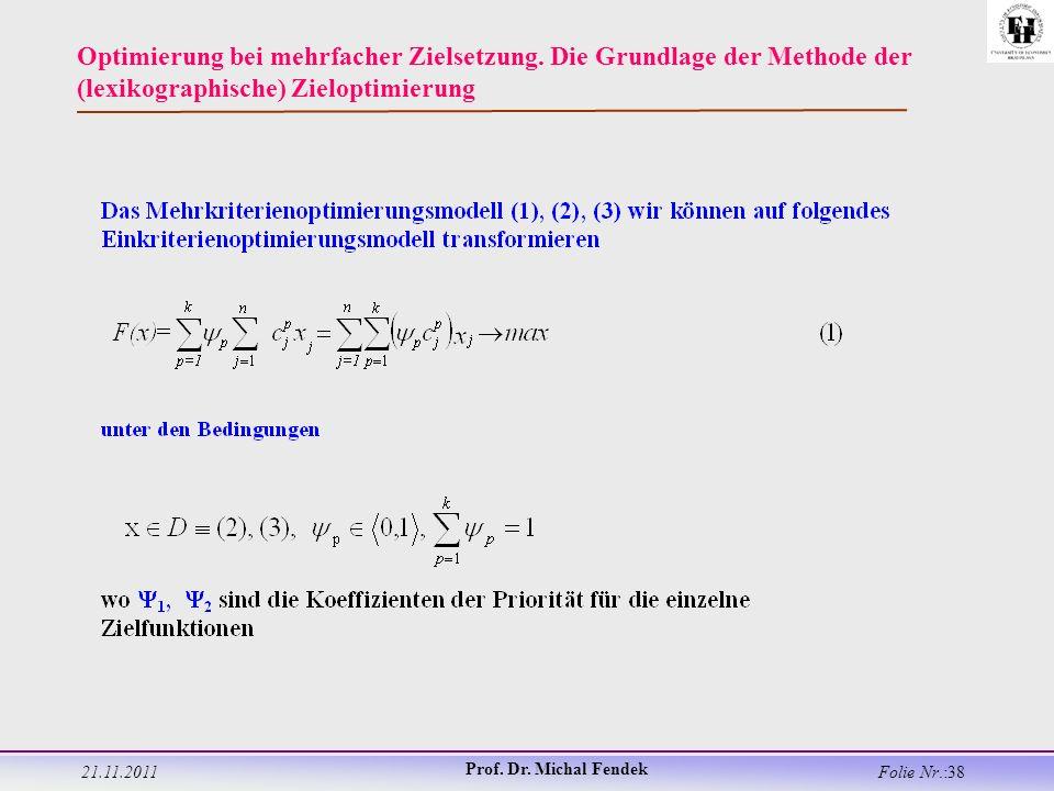 21.11.2011 Prof. Dr. Michal Fendek Folie Nr.:38 Optimierung bei mehrfacher Zielsetzung.