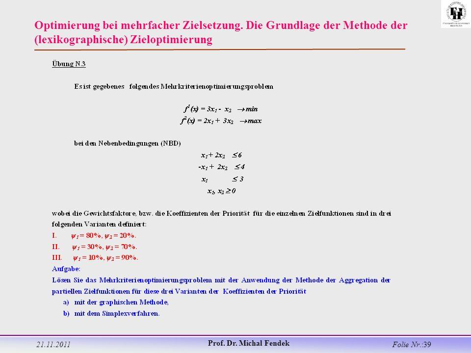 21.11.2011 Prof. Dr. Michal Fendek Folie Nr.:39 Optimierung bei mehrfacher Zielsetzung.