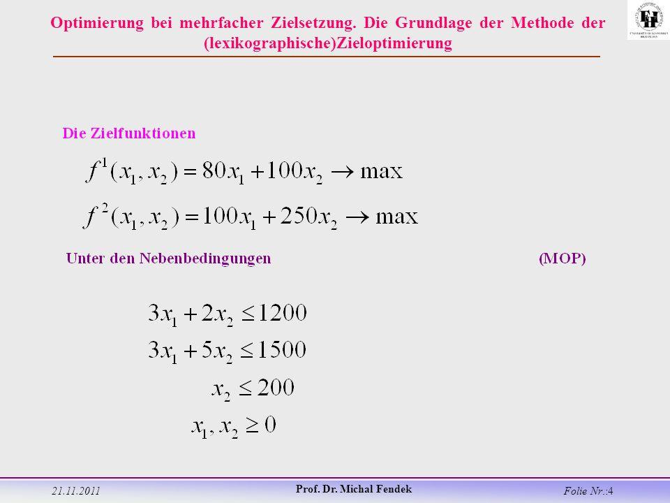 21.11.2011 Prof. Dr. Michal Fendek Folie Nr.:4 Optimierung bei mehrfacher Zielsetzung.