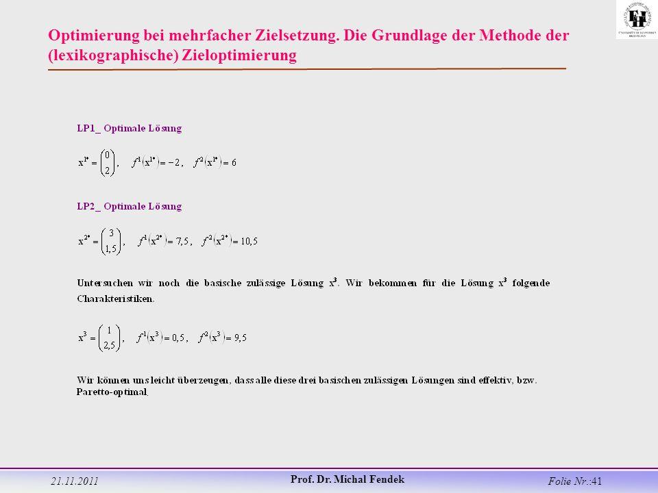 21.11.2011 Prof. Dr. Michal Fendek Folie Nr.:41 Optimierung bei mehrfacher Zielsetzung.