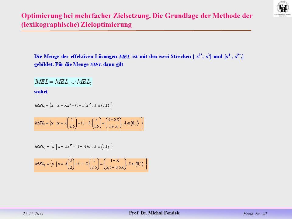 21.11.2011 Prof. Dr. Michal Fendek Folie Nr.:42 Optimierung bei mehrfacher Zielsetzung.