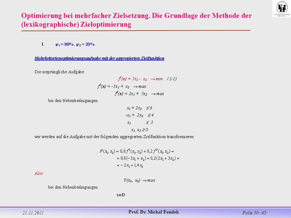 21.11.2011 Prof. Dr. Michal Fendek Folie Nr.:43 Optimierung bei mehrfacher Zielsetzung.