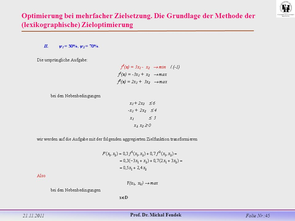 21.11.2011 Prof. Dr. Michal Fendek Folie Nr.:45 Optimierung bei mehrfacher Zielsetzung.