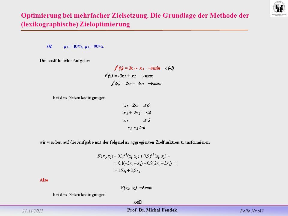 21.11.2011 Prof. Dr. Michal Fendek Folie Nr.:47 Optimierung bei mehrfacher Zielsetzung.
