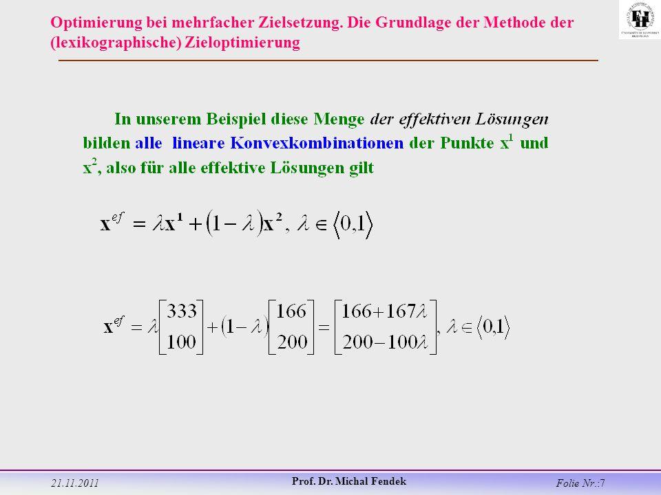 21.11.2011 Prof. Dr. Michal Fendek Folie Nr.:7 Optimierung bei mehrfacher Zielsetzung.