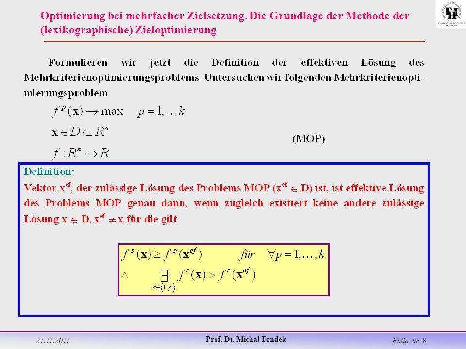 21.11.2011 Prof. Dr. Michal Fendek Folie Nr.:8 Optimierung bei mehrfacher Zielsetzung.