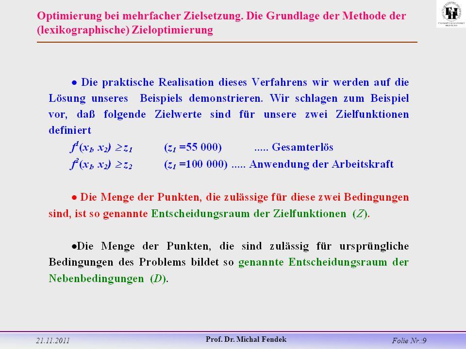 21.11.2011 Prof. Dr. Michal Fendek Folie Nr.:9 Optimierung bei mehrfacher Zielsetzung.