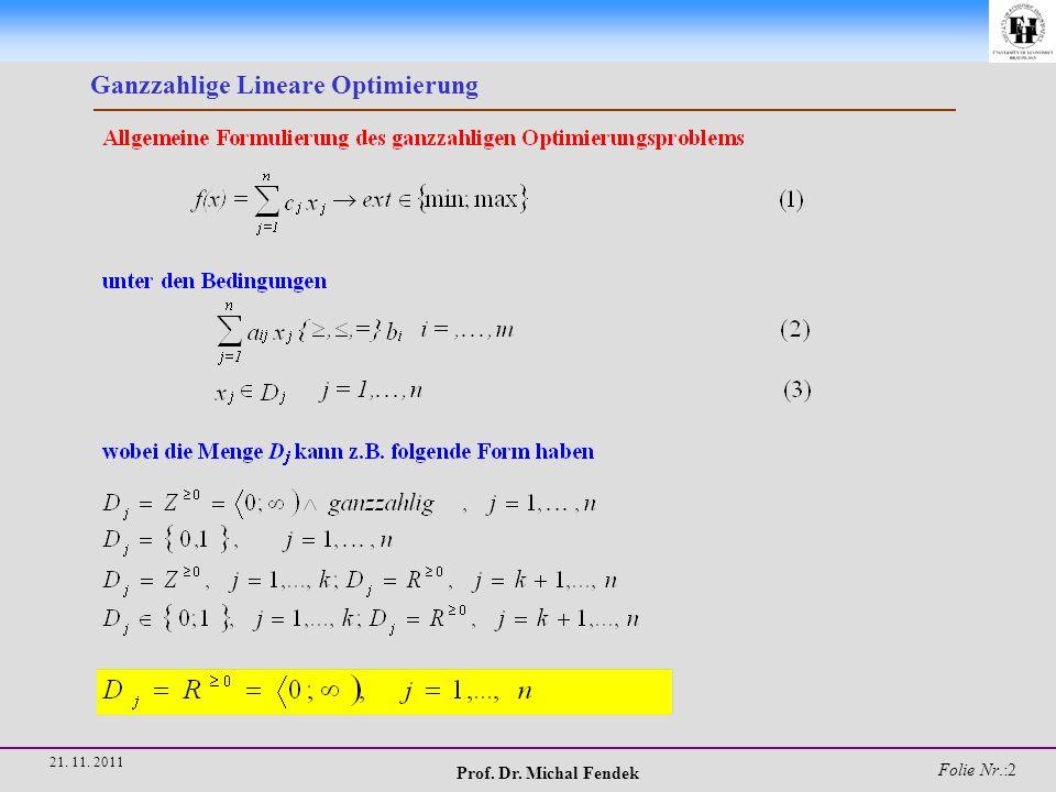 Prof. Dr. Michal Fendek Folie Nr.:2 21. 11. 2011 Ganzzahlige Lineare Optimierung