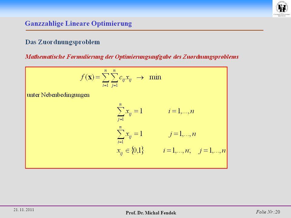 Prof. Dr. Michal Fendek Folie Nr.:20 21. 11. 2011 Ganzzahlige Lineare Optimierung