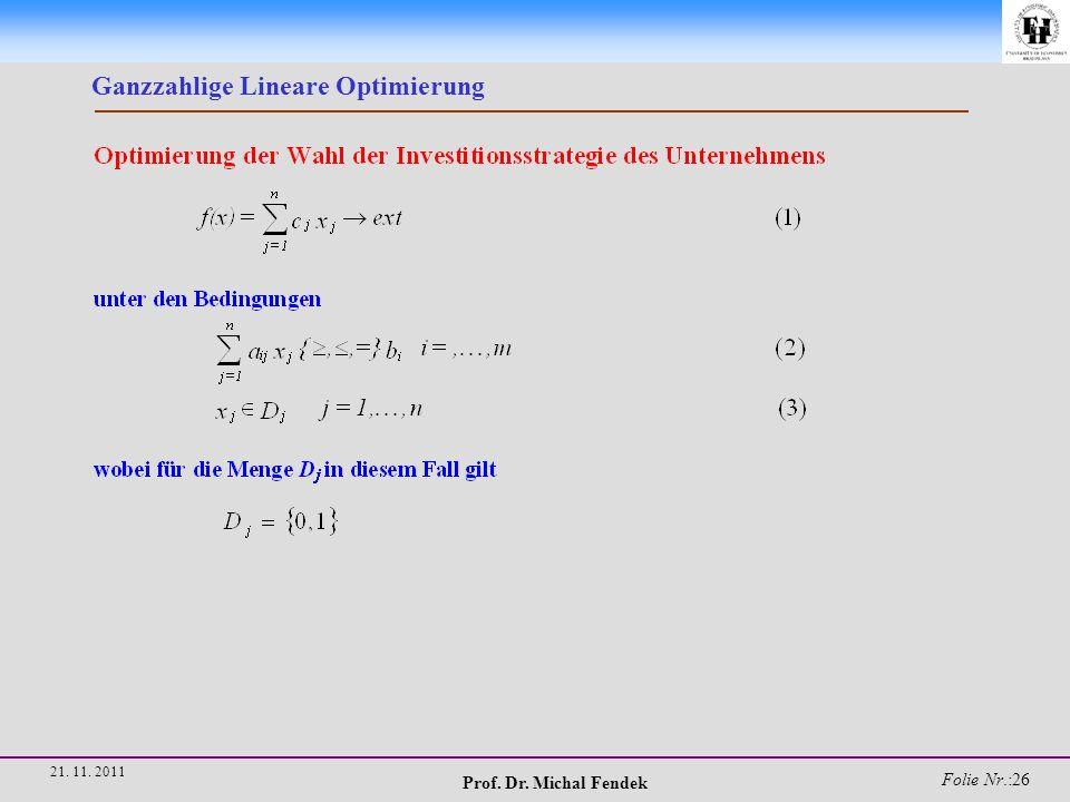 Prof. Dr. Michal Fendek Folie Nr.:26 21. 11. 2011 Ganzzahlige Lineare Optimierung
