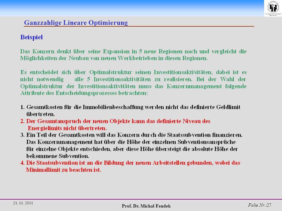 Prof. Dr. Michal Fendek Folie Nr.:27 21. 11. 2011 Ganzzahlige Lineare Optimierung