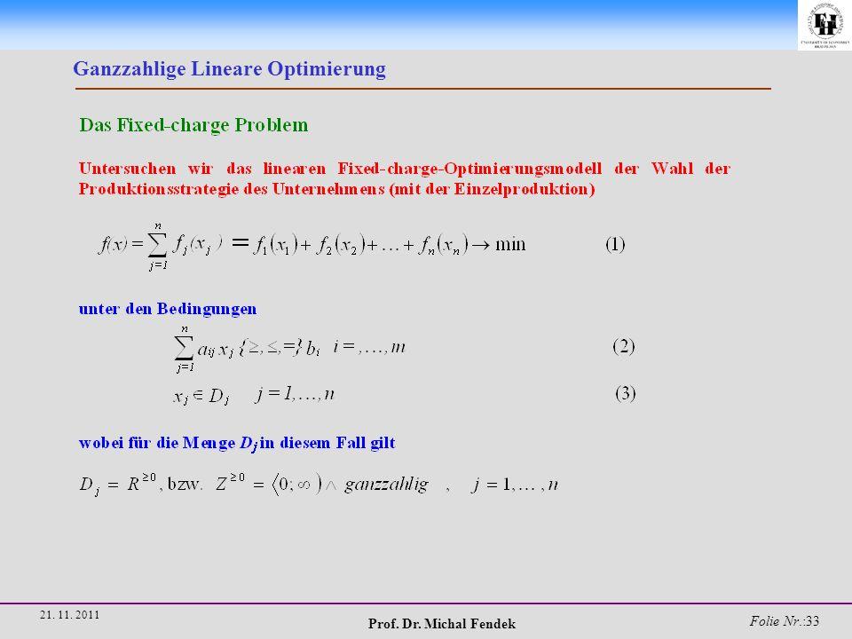 Prof. Dr. Michal Fendek Folie Nr.:33 21. 11. 2011 Ganzzahlige Lineare Optimierung