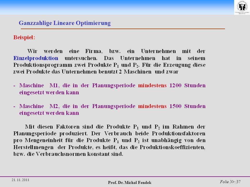 Prof. Dr. Michal Fendek Folie Nr.:37 21. 11. 2011 Ganzzahlige Lineare Optimierung