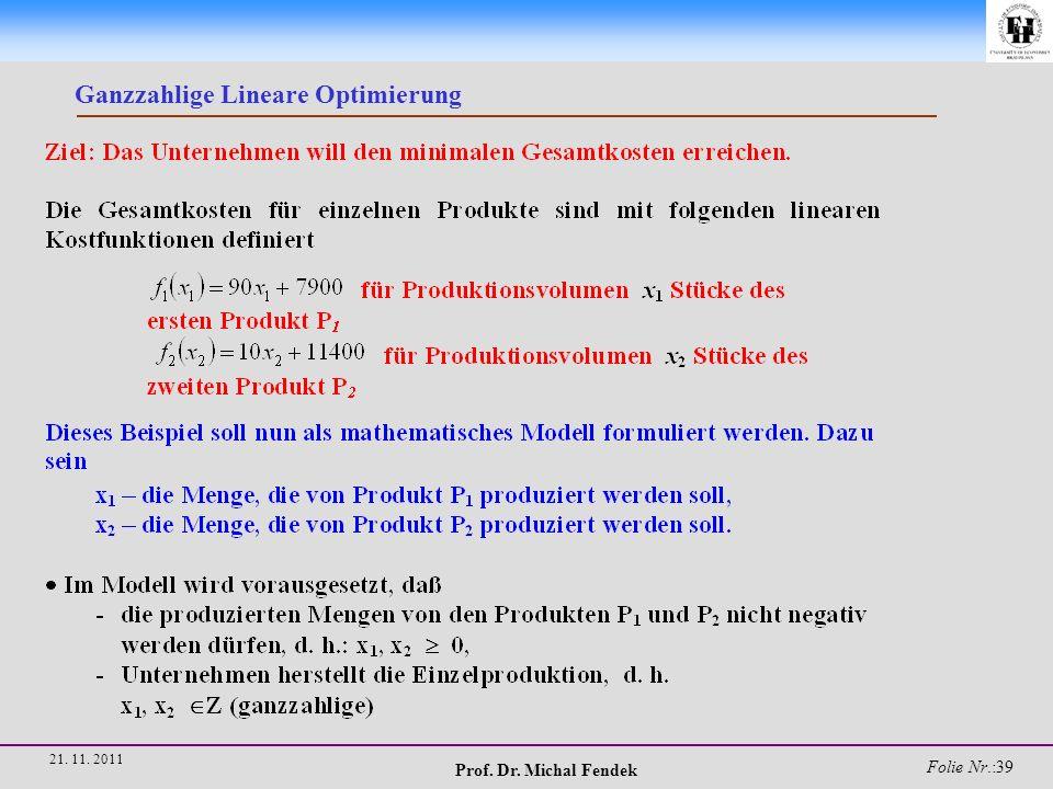 Prof. Dr. Michal Fendek Folie Nr.:39 21. 11. 2011 Ganzzahlige Lineare Optimierung