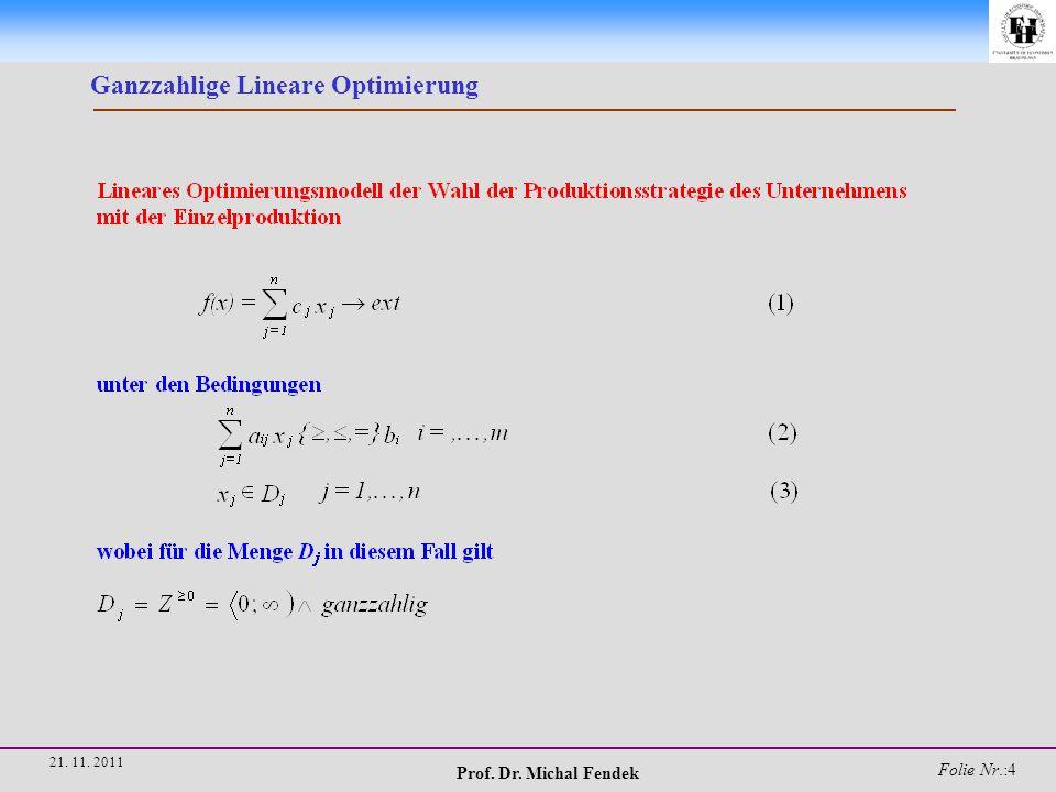 Prof. Dr. Michal Fendek Folie Nr.:25 21. 11. 2011 Ganzzahlige Lineare Optimierung