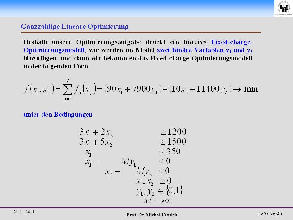 Prof. Dr. Michal Fendek Folie Nr.:40 21. 11. 2011 Ganzzahlige Lineare Optimierung