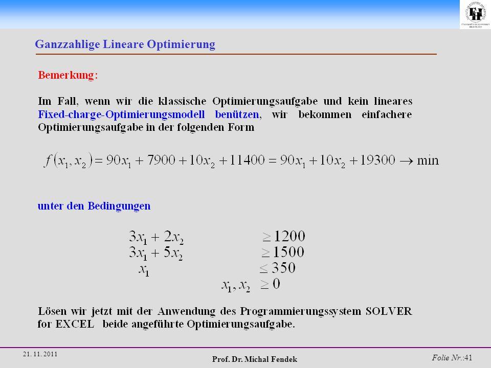 Prof. Dr. Michal Fendek Folie Nr.:41 21. 11. 2011 Ganzzahlige Lineare Optimierung