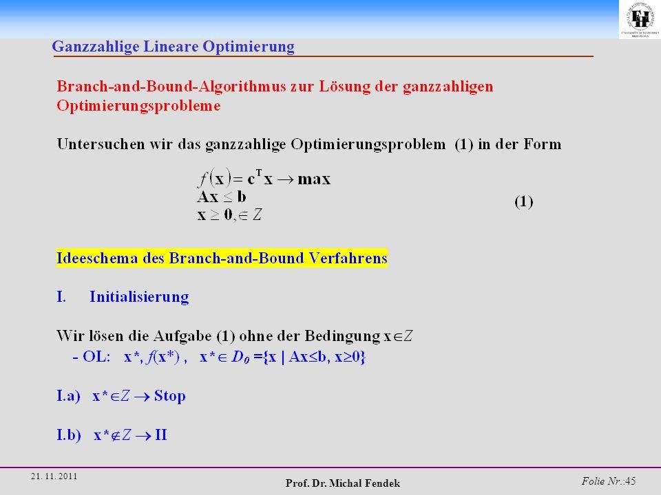 Prof. Dr. Michal Fendek Folie Nr.:45 21. 11. 2011 Ganzzahlige Lineare Optimierung