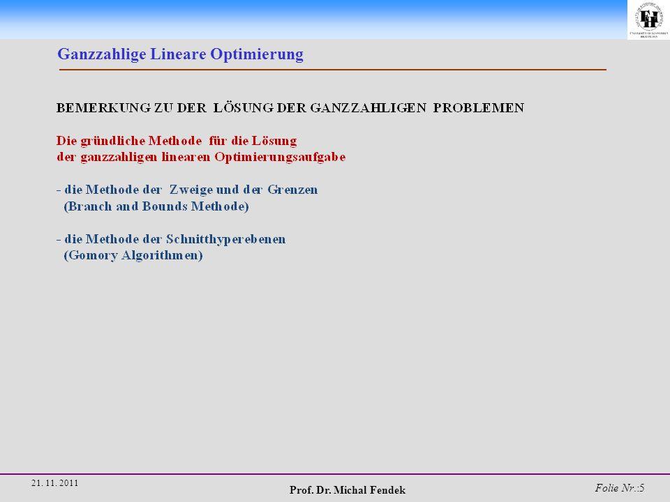 Prof. Dr. Michal Fendek Folie Nr.:5 21. 11. 2011 Ganzzahlige Lineare Optimierung