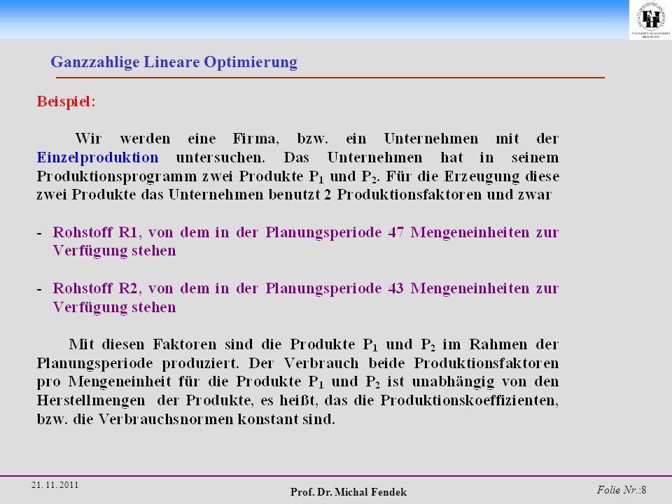 Prof. Dr. Michal Fendek Folie Nr.:9 21. 11. 2011 Ganzzahlige Lineare Optimierung