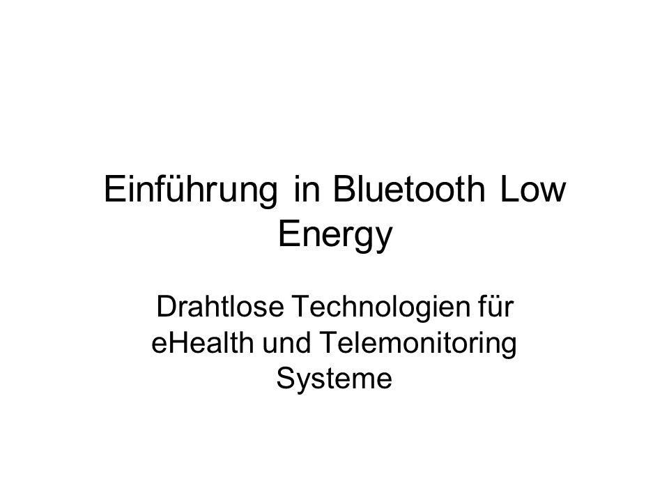Einführung in Bluetooth Low Energy Drahtlose Technologien für eHealth und Telemonitoring Systeme