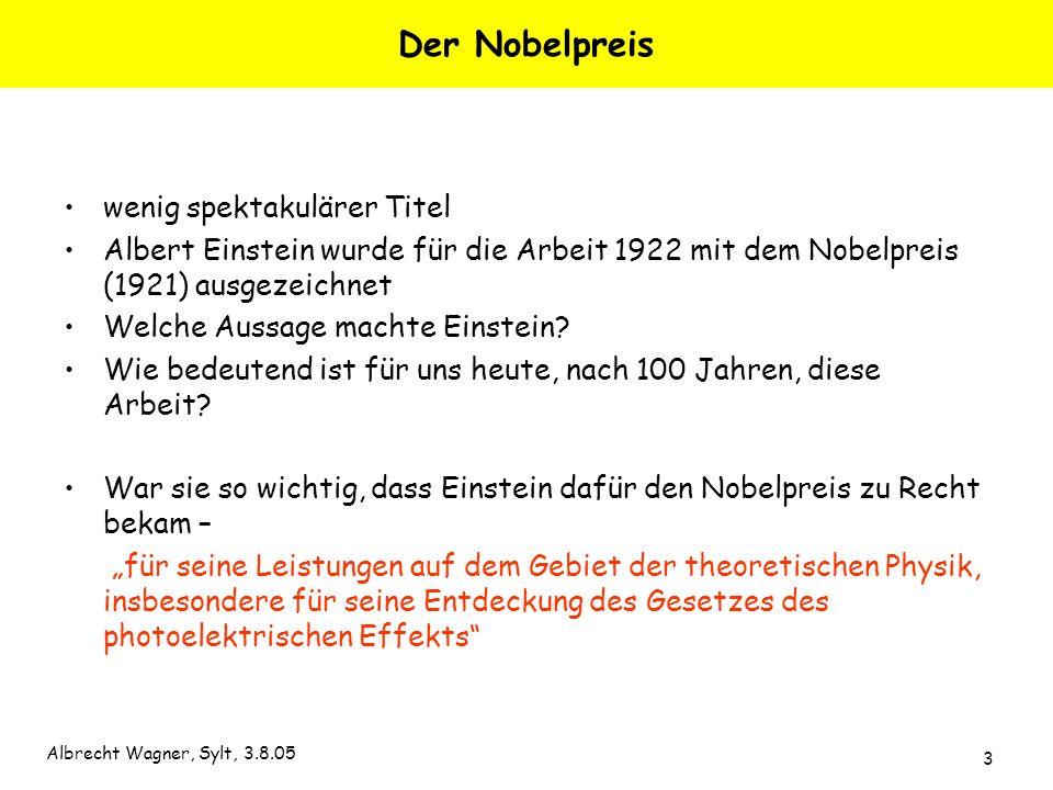 Albrecht Wagner, Sylt, 3.8.05 3 Der Nobelpreis wenig spektakulärer Titel Albert Einstein wurde für die Arbeit 1922 mit dem Nobelpreis (1921) ausgezeic