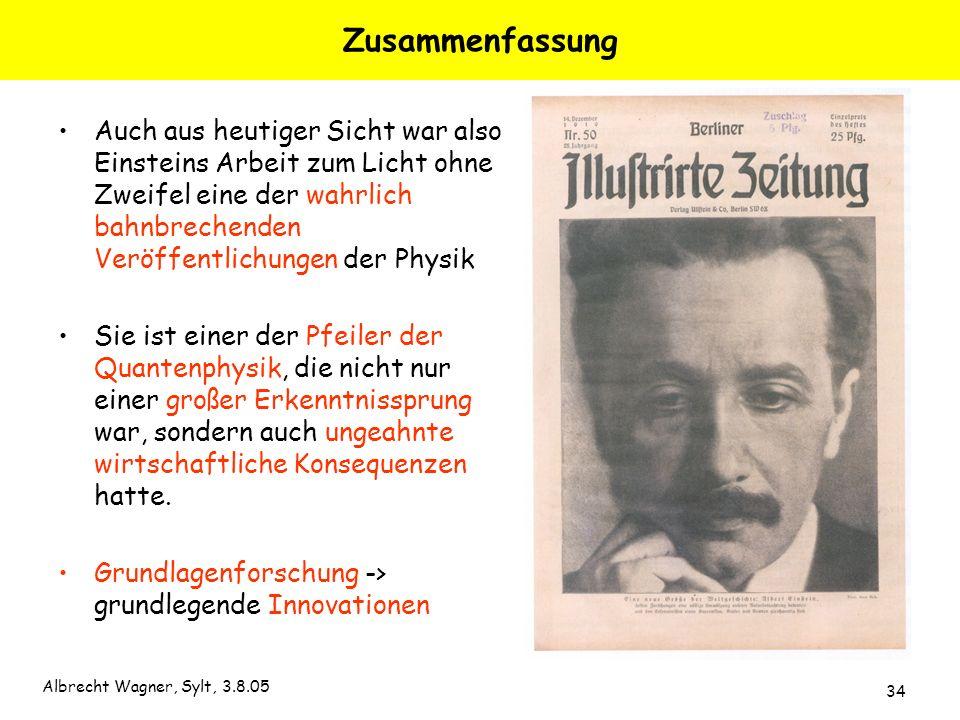 Albrecht Wagner, Sylt, 3.8.05 34 Zusammenfassung Auch aus heutiger Sicht war also Einsteins Arbeit zum Licht ohne Zweifel eine der wahrlich bahnbreche
