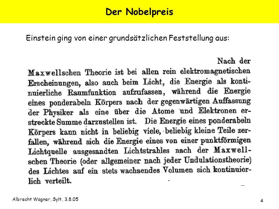 Albrecht Wagner, Sylt, 3.8.05 4 Der Nobelpreis Einstein ging von einer grundsätzlichen Feststellung aus: