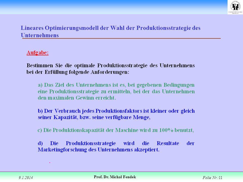 9.1.2014 Prof. Dr. Michal Fendek Folie Nr.:11 Lineares Optimierungsmodell der Wahl der Produktionsstrategie des Unternehmens