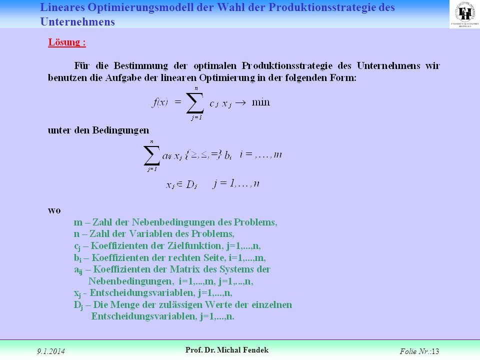 9.1.2014 Prof. Dr. Michal Fendek Folie Nr.:13 Lineares Optimierungsmodell der Wahl der Produktionsstrategie des Unternehmens