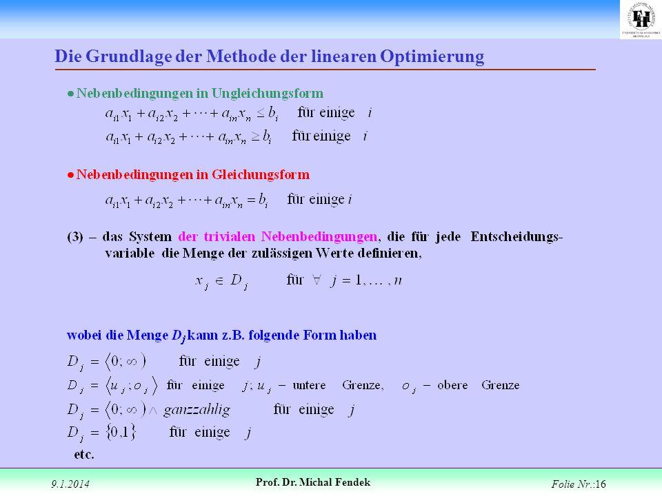 9.1.2014 Prof. Dr. Michal Fendek Folie Nr.:16 Die Grundlage der Methode der linearen Optimierung
