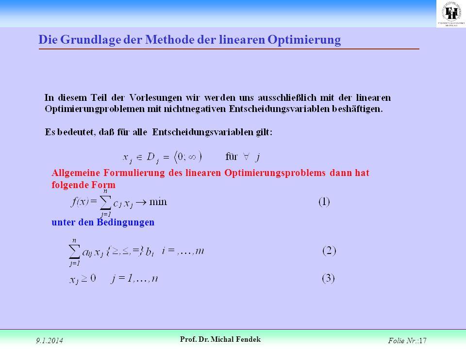9.1.2014 Prof. Dr. Michal Fendek Folie Nr.:17 Die Grundlage der Methode der linearen Optimierung Allgemeine Formulierung des linearen Optimierungsprob