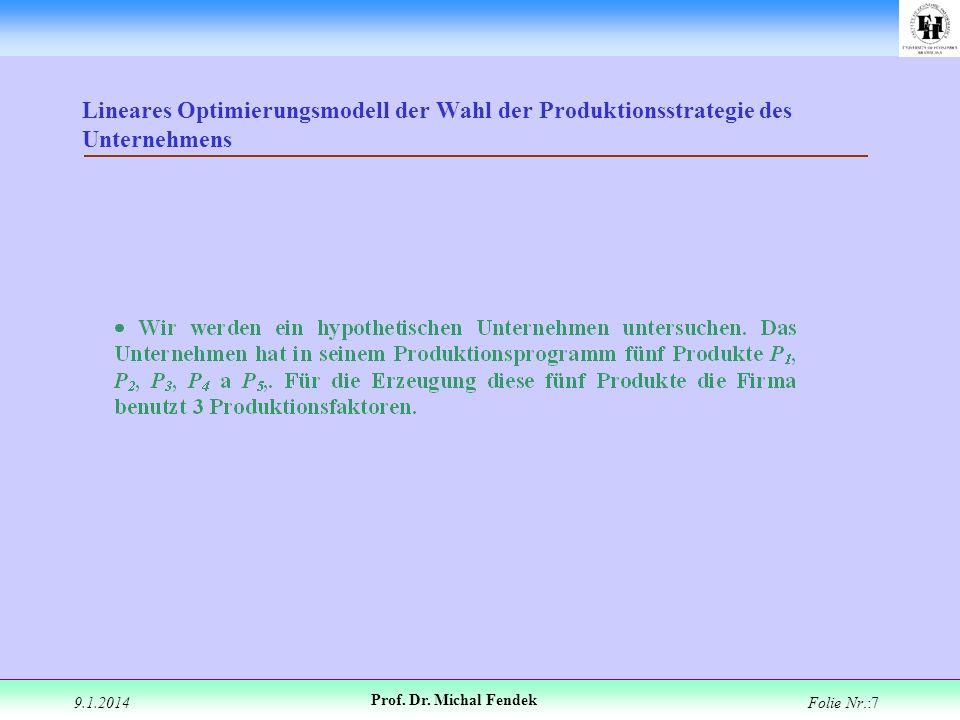 9.1.2014 Prof. Dr. Michal Fendek Folie Nr.:7 Lineares Optimierungsmodell der Wahl der Produktionsstrategie des Unternehmens
