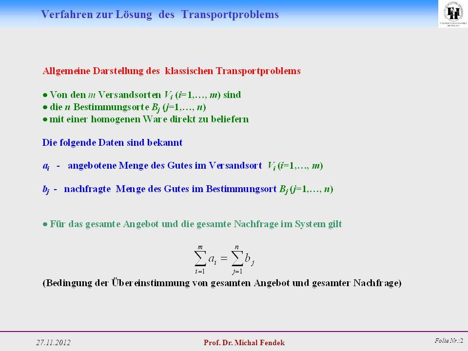 27.11.2012 Prof. Dr. Michal Fendek Folie Nr.:2 Verfahren zur Lösung des Transportproblems