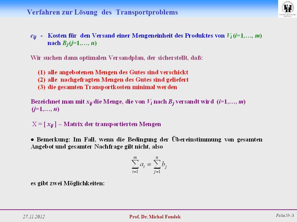 27.11.2012 Prof. Dr. Michal Fendek Folie Nr.:3 Verfahren zur Lösung des Transportproblems