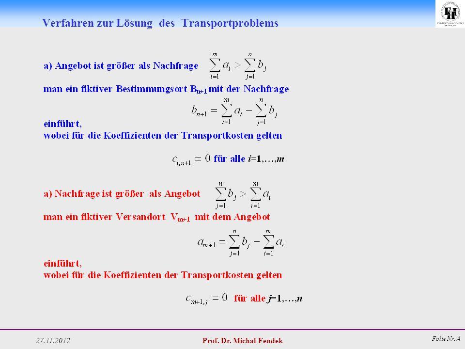 27.11.2012 Prof. Dr. Michal Fendek Folie Nr.:4 Verfahren zur Lösung des Transportproblems