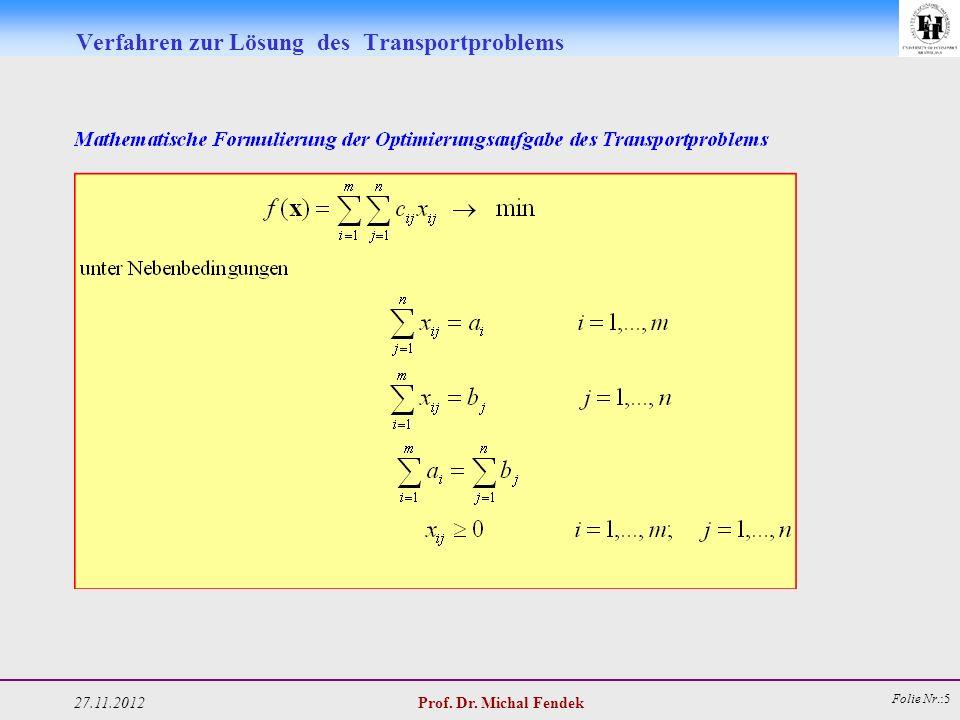 27.11.2012 Prof. Dr. Michal Fendek Folie Nr.:5 Verfahren zur Lösung des Transportproblems