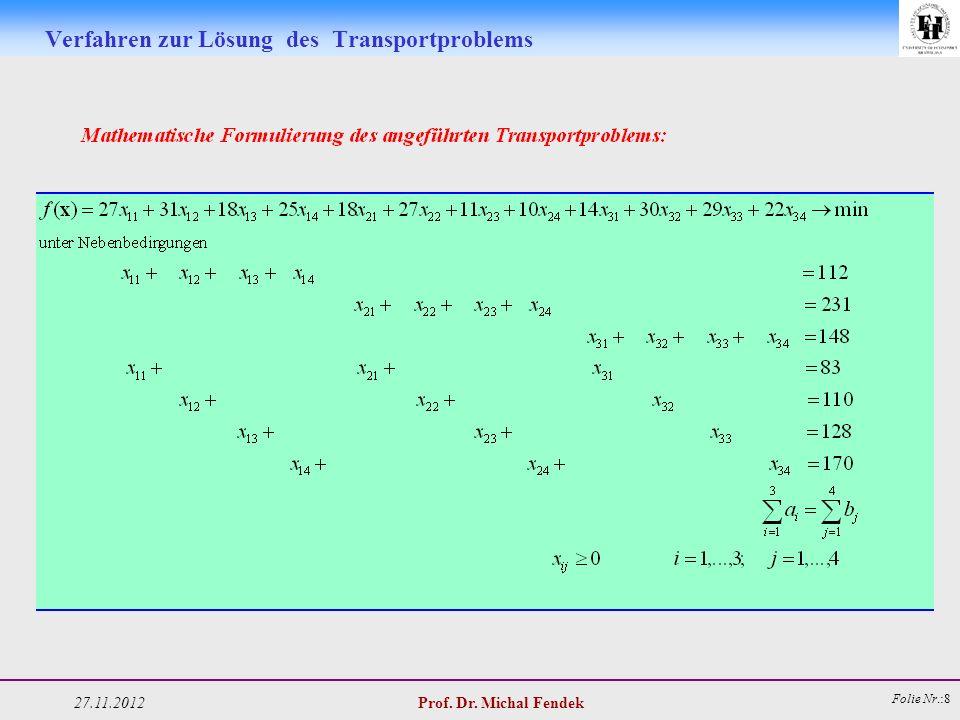 27.11.2012 Prof. Dr. Michal Fendek Folie Nr.:8 Verfahren zur Lösung des Transportproblems
