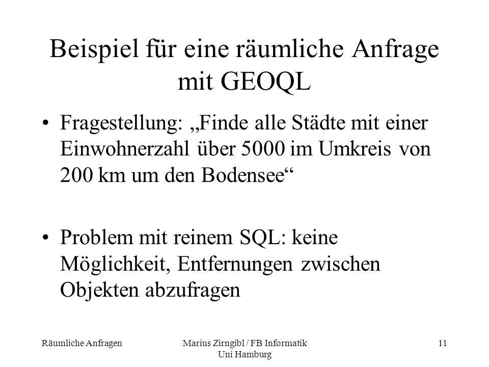Räumliche AnfragenMarius Zirngibl / FB Informatik Uni Hamburg 11 Beispiel für eine räumliche Anfrage mit GEOQL Fragestellung: Finde alle Städte mit ei