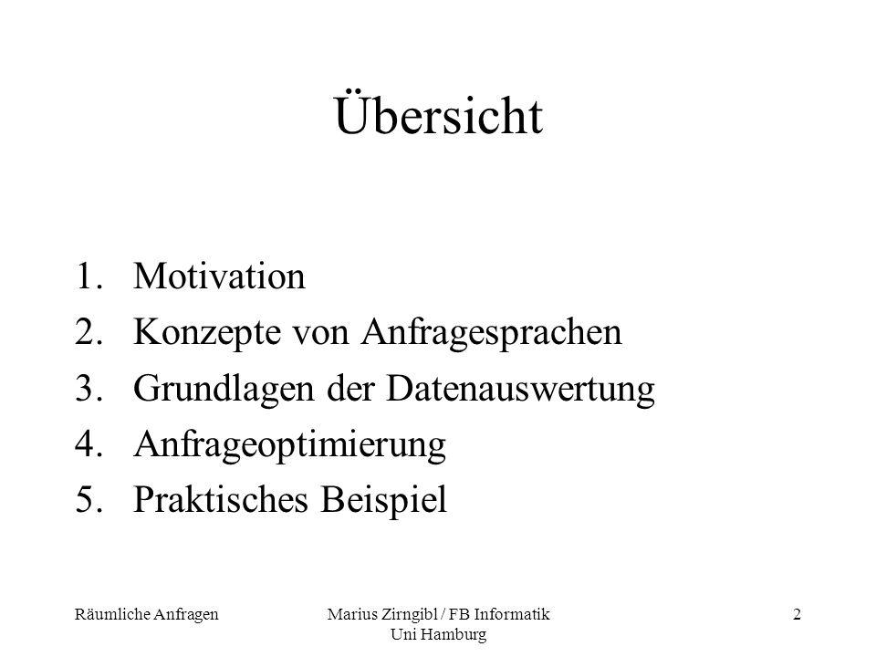 Räumliche AnfragenMarius Zirngibl / FB Informatik Uni Hamburg 2 Übersicht 1.Motivation 2.Konzepte von Anfragesprachen 3.Grundlagen der Datenauswertung
