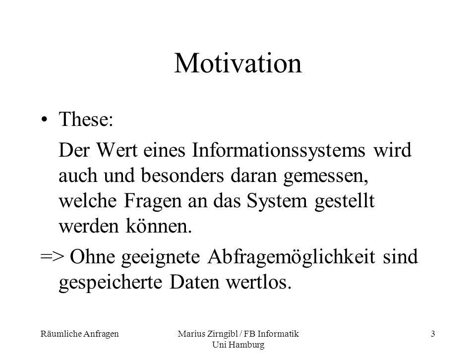 Räumliche AnfragenMarius Zirngibl / FB Informatik Uni Hamburg 14 Grundlagen der Datenauswertung Man unterscheidet grundsätzlich zwei Methoden der Datenauswertung: -Thematische Datenselektion -Geometrische Datenselektion