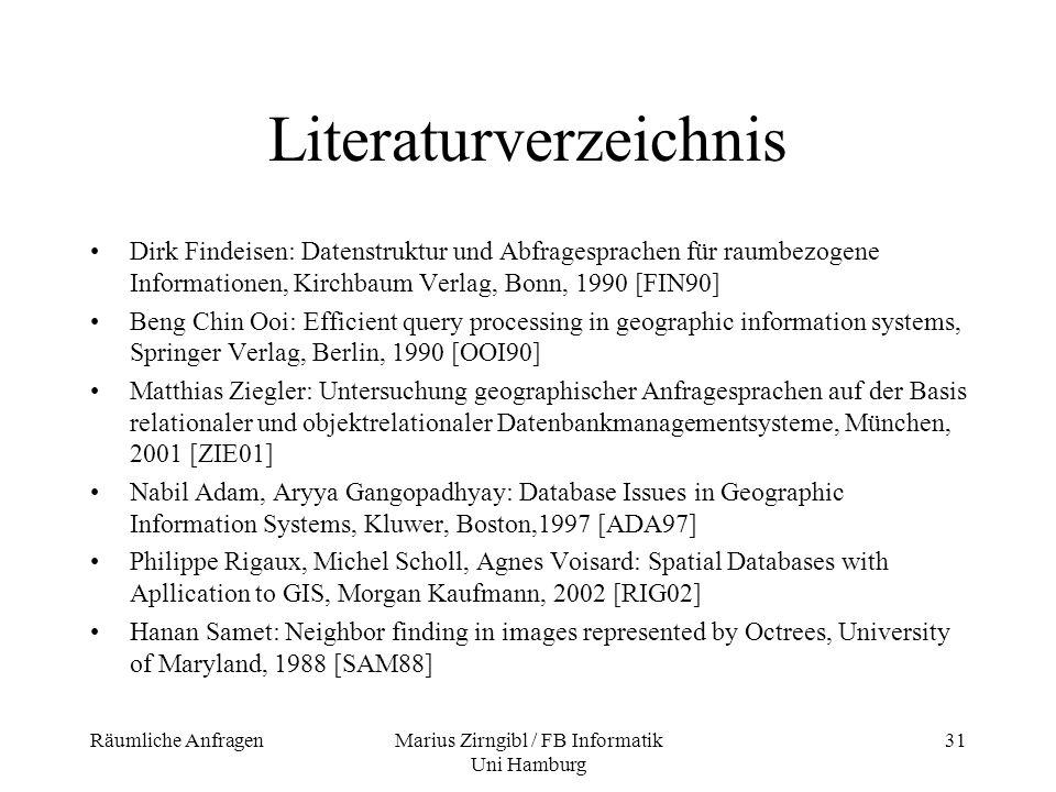 Räumliche AnfragenMarius Zirngibl / FB Informatik Uni Hamburg 31 Literaturverzeichnis Dirk Findeisen: Datenstruktur und Abfragesprachen für raumbezoge