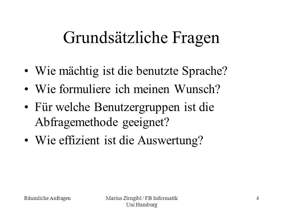 Räumliche AnfragenMarius Zirngibl / FB Informatik Uni Hamburg 4 Grundsätzliche Fragen Wie mächtig ist die benutzte Sprache? Wie formuliere ich meinen
