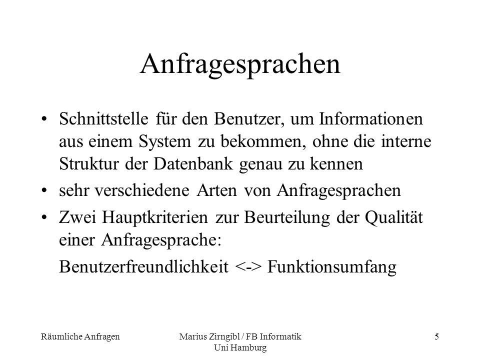 Räumliche AnfragenMarius Zirngibl / FB Informatik Uni Hamburg 6 Konzepte von Anfragesprachen Grundsätzliche Unterscheidung von Anfragesprachen: - nach Art der Interaktion zwischen Benutzer und System - nach Art der möglichen Operationen - nach Art der angefragten Daten