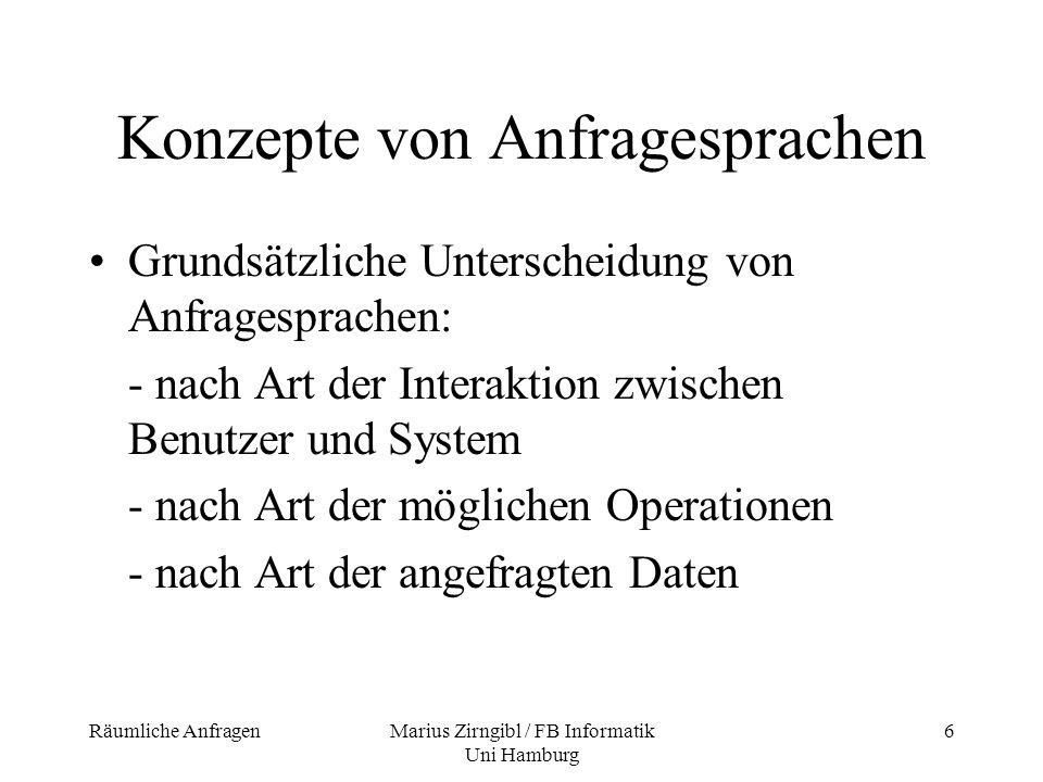 Räumliche AnfragenMarius Zirngibl / FB Informatik Uni Hamburg 7 Unterscheidung von Anfragesprachen Nach Art der Interaktion: - Graphische Anfragesprachen - Dialogsysteme - Formale Anfragesprachen - Natürliche Anfragesprachen